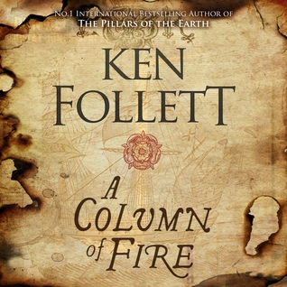 A Column of Fire (The Pillars of the Earth #3)
