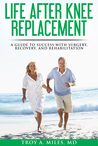 Life After Knee Replacement by Troy A. Miles