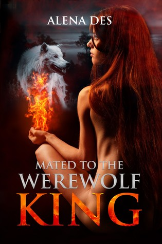 Mated To The Werewolf King by Alena Des