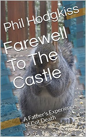 Farewell To The Castle: A Father's Experience of Cot Death