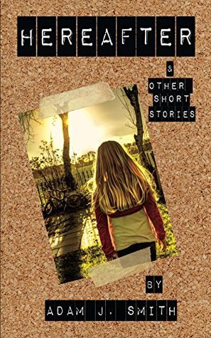 Hereafter and Other Short Stories by Adam J.  Smith