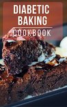 Diabetic Baking Cookbook: Healthy And Delicious Diabetic Dessert Recipes