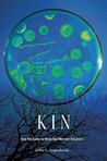 Kin: How We Came to Know Our Microbe Relatives