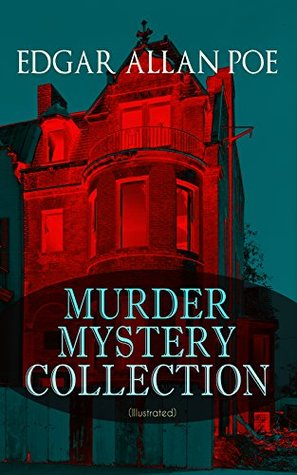 MURDER MYSTERY COLLECTION (Illustrated): The Masque of the Red Death, The Murders in the Rue Morgue, The Mystery of Marie Roget, The Devil in the Belfry, ... Gold Bug, The Fall of the House of Usher...