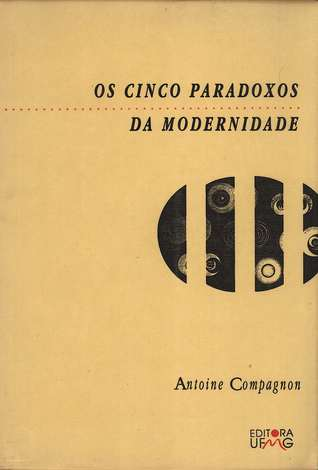 Os cinco paradoxos da modernidade by Antoine Compagnon