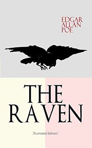 THE RAVEN (Illustrated Edition): Including Essays about the Poem & Biography of Edgar Allan Poe