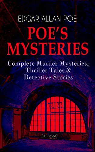 POE'S MYSTERIES: Complete Murder Mysteries, Thriller Tales & Detective Stories (Illustrated): The Murders in the Rue Morgue, The Black Cat, The Purloined ... Heart, The Fall of the House of Usher...