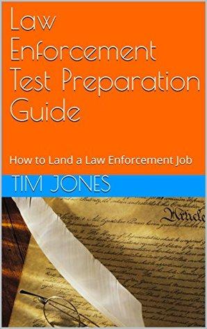 Law Enforcement Test Preparation Guide: How to Land a Law Enforcement Job