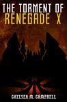 The Torment of Renegade X (Renegade X #3.5)