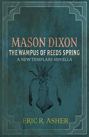 The Wampus of Reeds Spring (Mason Dixon, Monster Hunter #2 & The New Templars)