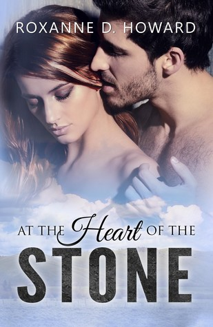At the Heart of the Stone by Roxanne D. Howard