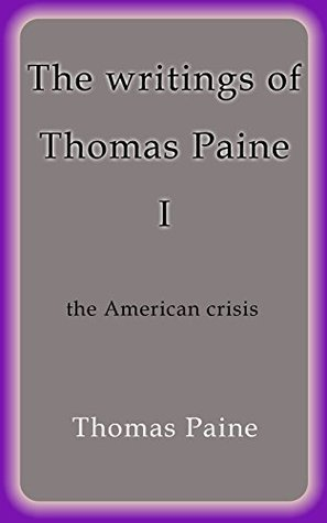 The writings of Thomas Paine I