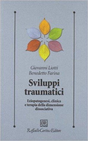 Download Sviluppi traumatici: Eziopatogenesi, clinica e terapia della dimensione dissociativa PDF