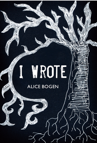 I Wrote by Alice Bogen