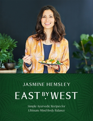 East by West: Simple Ayurvedic Recipes for Ultimate Mind-Body Balance