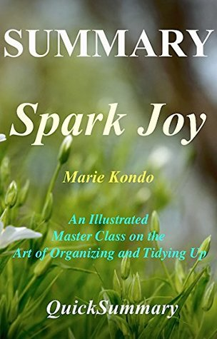 Summary - Spark Joy: Book by Marie Kondo: An Illustrated Master Class on the Art of Organizing and Tidying Up (Spark Joy - A Complete Summary - Book, Hardcover, ... Paperback, Audiobook, Audible, Summary 1)