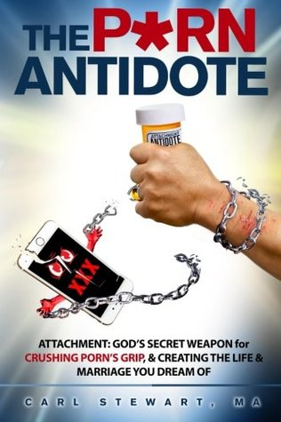The P*Rn Antidote: Attachment: God's secret weapon for crushing porn's grip, and creating the life and marriage you dream of.
