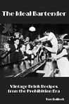 The Ideal Bartender: Vintage Drink Recipes from the Prohibition Era