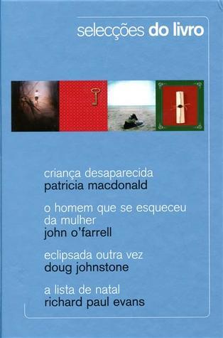 Selecções do Livro: Criança Desaparecida; O Homem Que Se Esqueceu da Mulher; Eclipsada Outra Vez; A Lista de Natal