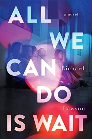 All We Can Do Is Wait by Richard Lawson #bookreview #contemporary #realisticfiction #ya #4stars #hardcover #kindle #razorbill