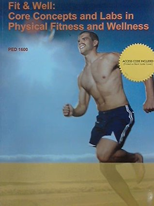 Fit and Well: Core Concepts and Labs in Physical Fitness and Wellness (Custom Edition for PED 1600)