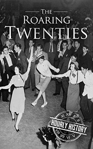 The Roaring Twenties: A History From Beginning to End by ...