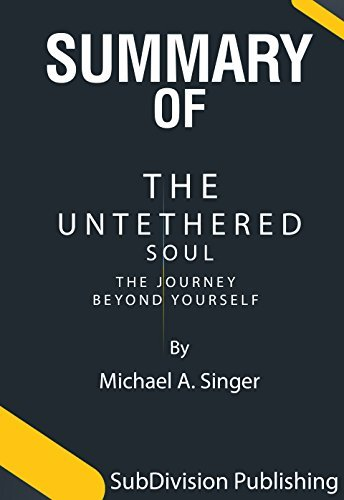 Summary of The Untethered Soul: The Journey Beyond Yourself