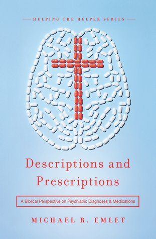 Descriptions and Prescriptions: A Biblical Perspective on Psychiatric Diagnoses and Medications