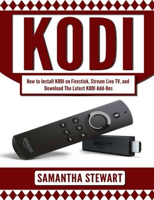 Kodi: How to Install Kodi on Fire Stick, Stream Live TV, and Install The Latest Add-Ons