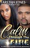 Calm Through The Fire: A Christian Romance Novel (On Fire For Christ Book 4)