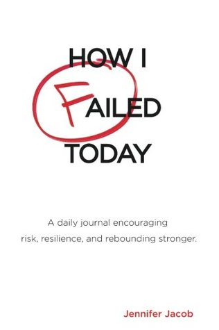 How I Failed Today: A daily journal encouraging risk, resilience, and rebounding stronger
