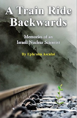 A Train Ride Backwards: Memories of an Israeli Nuclear Scientist