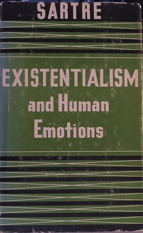 an analysis of sartres existentialism and human emotions 1 existentialism is a humanism jean-paul sartre, 19451 my purpose here is to defend existentialism against several reproaches that have been laid.
