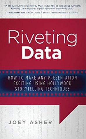Riveting Data: How to Make Any Presentation Exciting Using Hollywood Storytelling Techniques