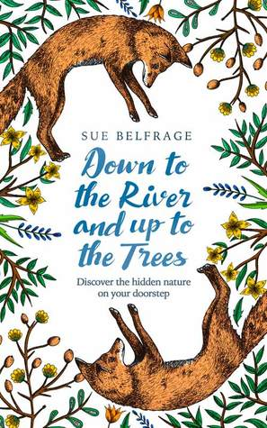 Down to the River and Up to the Trees by Sue Belfrage
