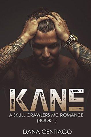 Kane (A Skull Crawlers MC Romance Book 1) by Dana Centiago