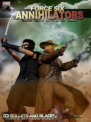 Force Six, The Annihilators 03 Bullets and Blades: Renegade Assassin Heroes Outcast Legends