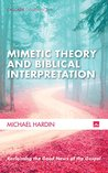Mimetic Theory and Biblical Interpretation: Reclaiming the Good News of the Gospel (Cascade Companions Book 0)