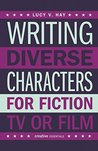 Writing Diverse Characters for Fiction, TV or Film by Lucy V. Hay