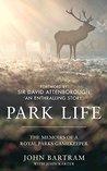 Park Life - The Memoirs of a Royal Parks Gamekeeper by John Bartram