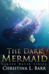 The Dark Mermaid by Christina L. Barr