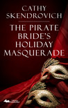 The Pirate Bride's Holiday Masquerade by Cathy Skendrovich