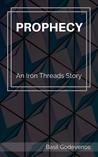 Prophecy (Iron Threads, #1)