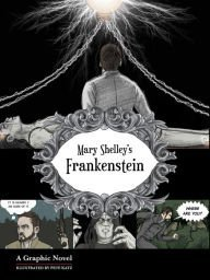 Mary Shelley's Frankeinstein: A Graphic Novel