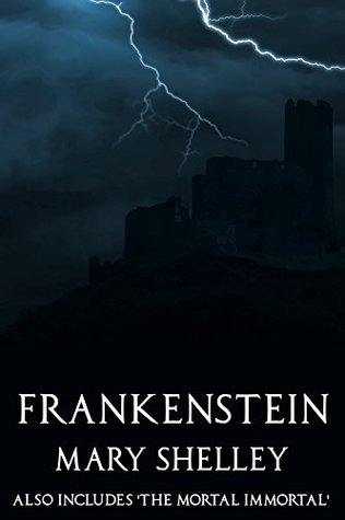 Frankenstein (annotated): (Also includes The Mortal Immortal)