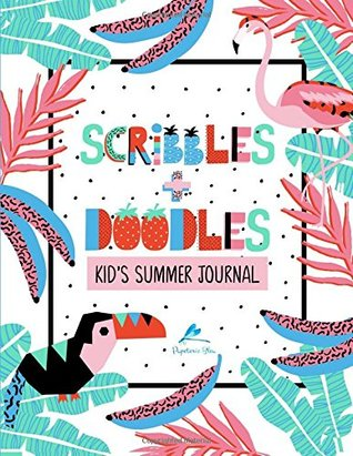 Scribbles & Doodles: Kid's Summer Journal: Large Format: Flamingo & Toucan Design (Journals, Diaries, Notebooks, Activity Books, Calligraphy & Hand Lettering Books for Children)