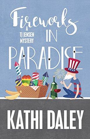 Fireworks in Paradise (Tj Jensen Paradise Lake Mystery #8)