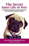 The Secret Inner Life of Pets: A Leading Psychologist and an Animal Communicator bring you the love and wisdom of animals