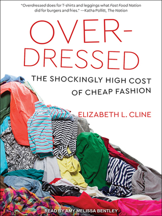 8669092676 Overdressed  The Shockingly High Cost of Cheap Fashion by Elizabeth L. Cline