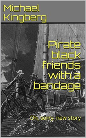 Pirate black friends with a bandage: Oh, sorry, new story